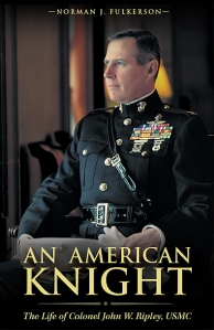 An American Knight: The Life of Colonely John W. Ripley USMC